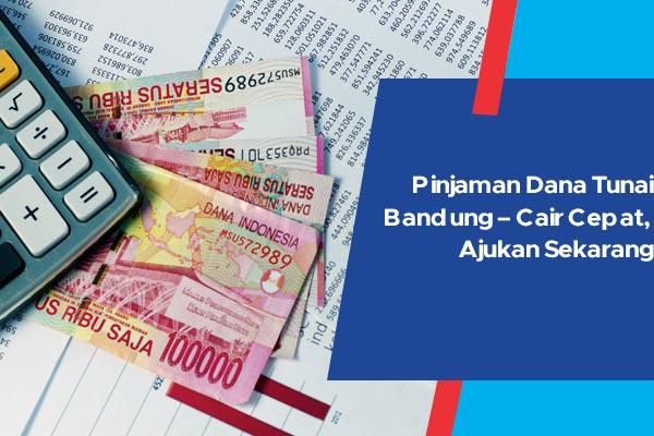 Pinjaman Dana Tunai Bandung - Cair Cepat, Ajukan Sekarang ...